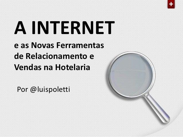 A INTERNETe as Novas Ferramentasde Relacionamento eVendas na HotelariaPor @luispoletti
