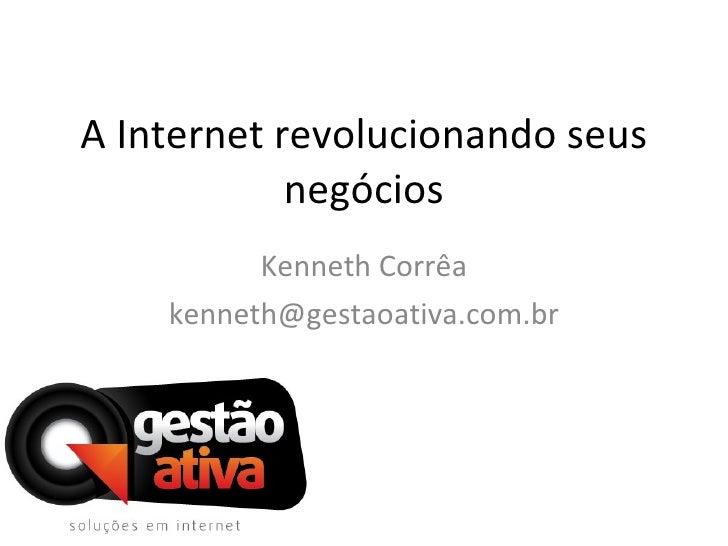 A Internet revolucionando seus negócios Kenneth Corrêa [email_address]