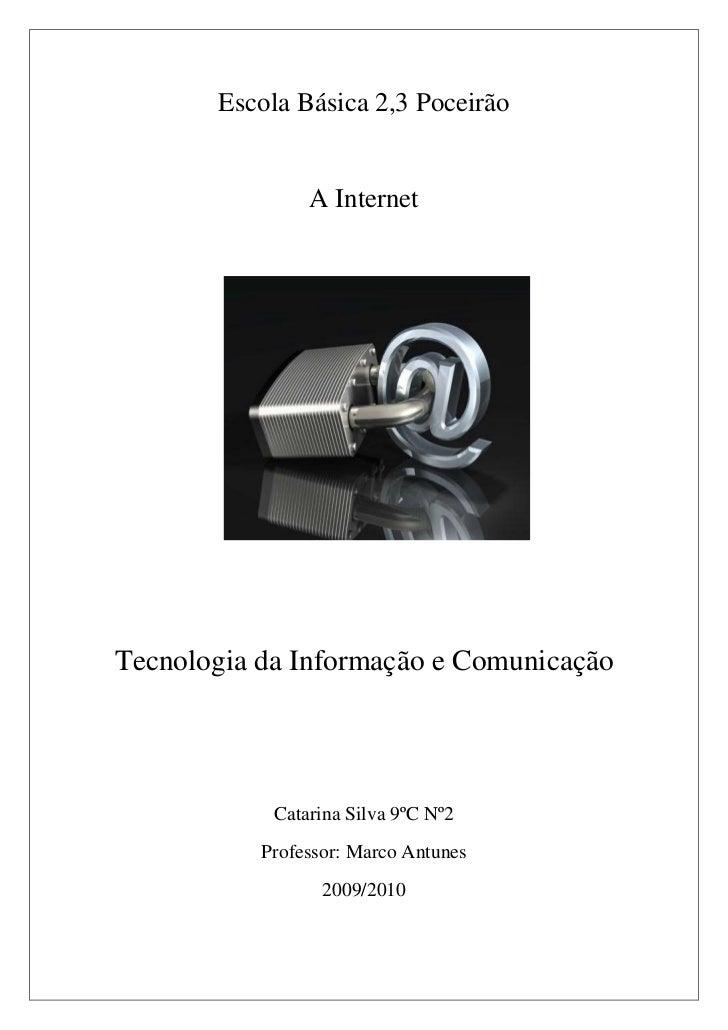 Escola Básica 2,3 Poceirão<br />1243965974090A Internet<br />Tecnologia da Informação e Comunicação<br />Catarina Silva 9º...