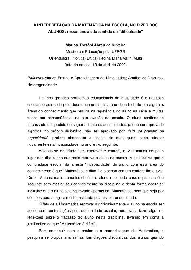 """1 A INTERPRETAÇÃO DA MATEMÁTICA NA ESCOLA, NO DIZER DOS ALUNOS: ressonâncias do sentido de """"dificuldade"""" Marisa Rosâni Abr..."""
