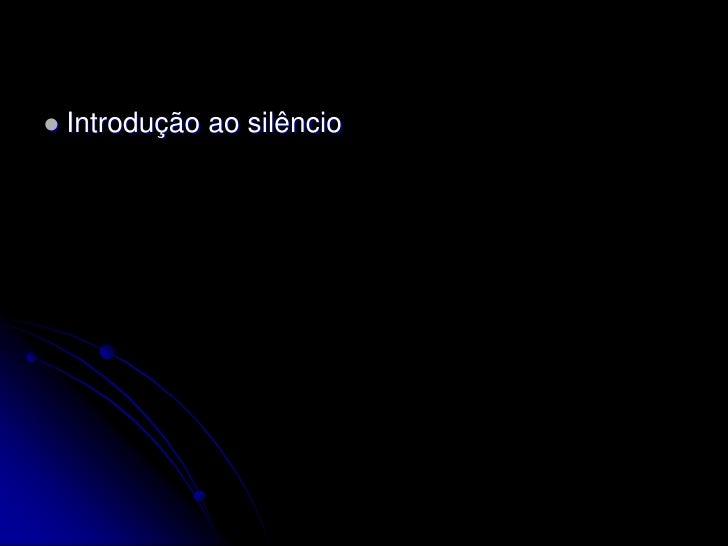    Introdução ao silêncio