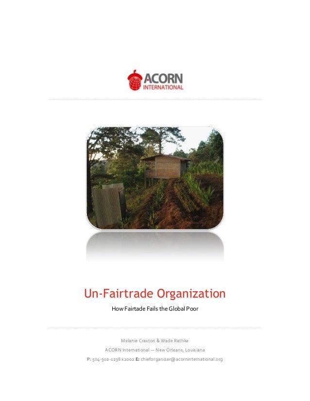 Un-Fairtrade Organization How Fairtade Fails the Global Poor Melanie Craxton & Wade Rathke ACORN International — New Orlea...