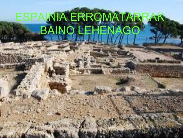 ESPAINIA ERROMATARRAK BAINO LEHENAGO