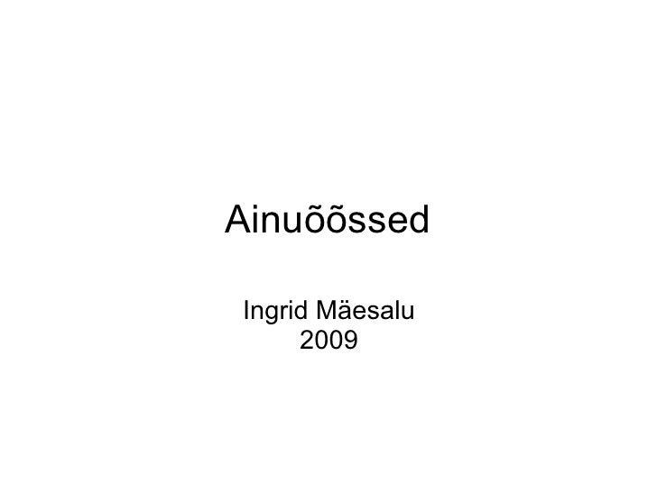 Ainuõõssed  Ingrid Mäesalu      2009