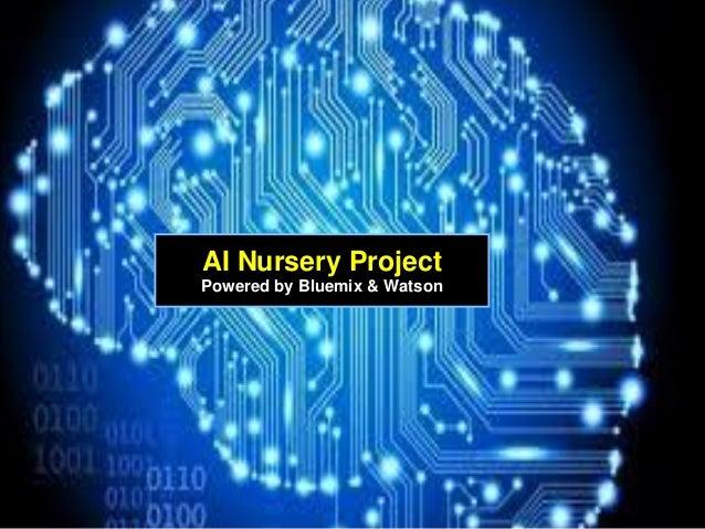 1 AI Nursery Project Powered by Bluemix & Watson