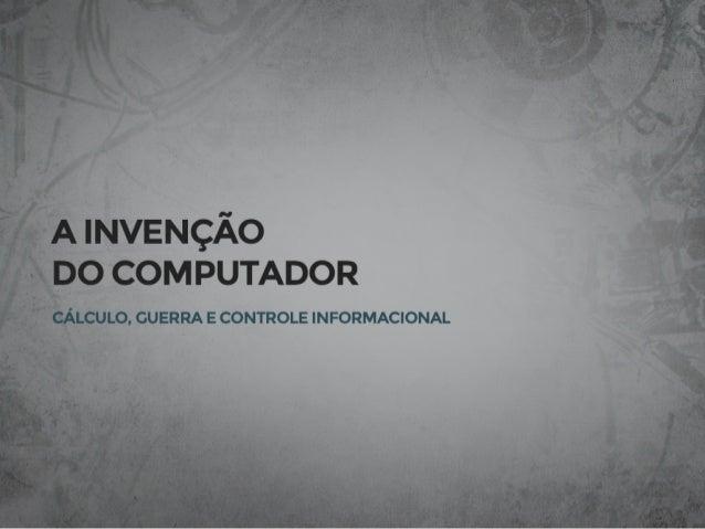A Invenção do Computador - Cálculo, Guerra e Controle Informacional