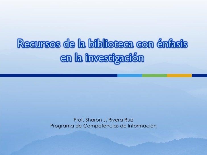 Prof. Sharon J. Rivera Ruiz Programa de Competencias de Información