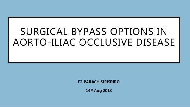 SURGICAL BYPASS OPTIONS IN AORTO-ILIAC OCCLUSIVE DISEASE F2 PARACH SIRISRIRO 14th Aug 2018