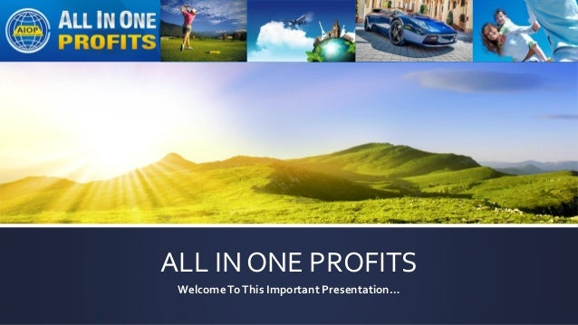ALL IN ONE PROFITS WelcomeToThis Important Presentation…