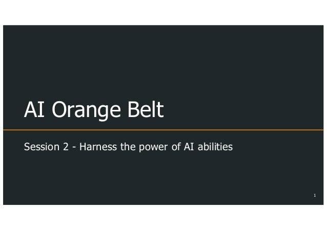 AI Orange Belt Session 2 - Harness the power of AI abilities 1