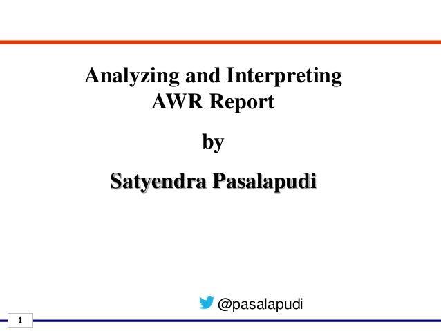 1 Analyzing and Interpreting AWR Report by Satyendra Pasalapudi @pasalapudi