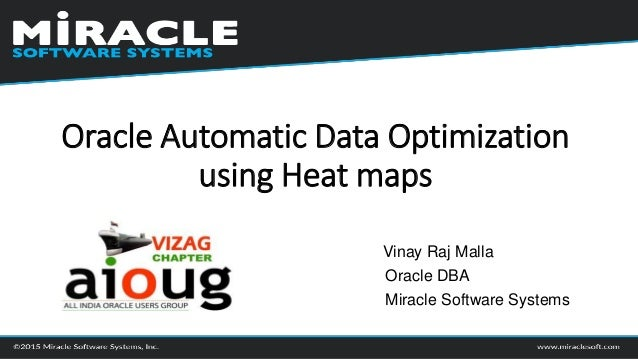 Vinay Raj Malla Oracle DBA Miracle Software Systems Oracle Automatic Data Optimization using Heat maps