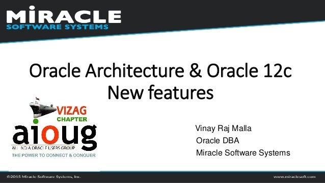 Vinay Raj Malla Oracle DBA Miracle Software Systems Oracle Architecture & Oracle 12c New features