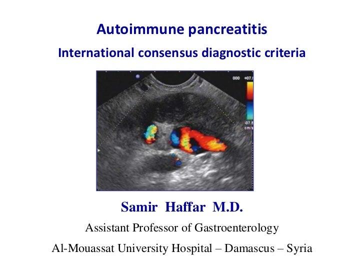 Autoimmune pancreatitis International consensus diagnostic criteria             Samir Haffar M.D.      Assistant Professor...
