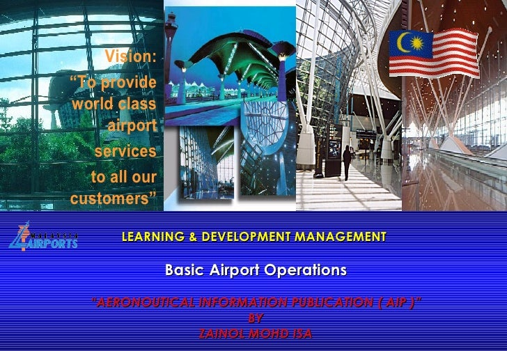 "LEARNING & DEVELOPMENT MANAGEMENT  Basic Airport Operations ""AERONOUTICAL INFORMATION PUBLICATION ( AIP )"" BY ZAINOL MOHD ..."