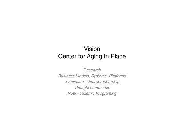 VisionCenter for Aging In Place             ResearchBusiness Models, Systems, Platforms   Innovation + Entrepreneurship   ...