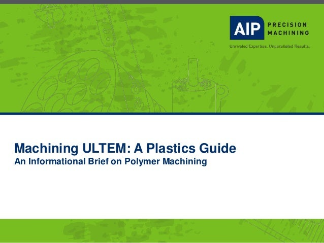 Machining ULTEM: A Plastics Guide An Informational Brief on Polymer Machining