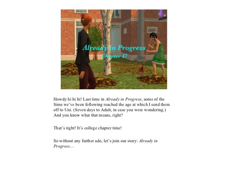 <ul><li>Howdy hi hi hi! Last time in  Already in Progress , some of the Sims we've been following reached the age at which...