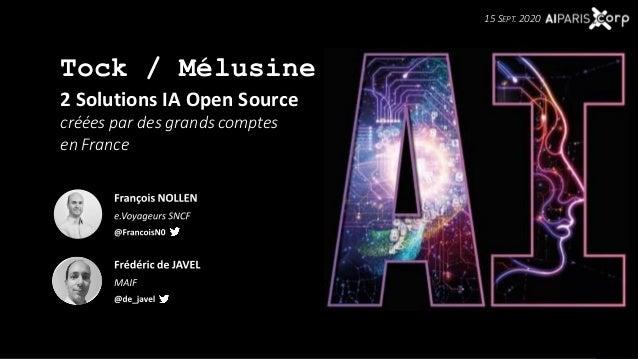 2 Solutions IA Open Source créées par des grands comptes en France Tock / Mélusine 15 SEPT. 2020