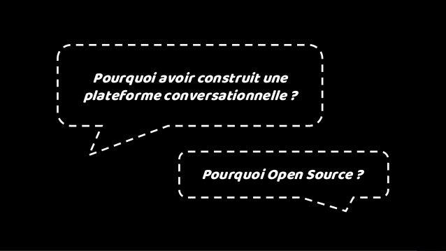 Pourquoi avoir construit une plateforme conversationnelle ? Pourquoi Open Source ?