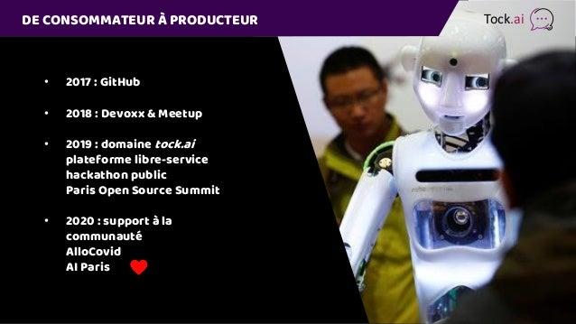 DE CONSOMMATEUR À PRODUCTEUR • 2017 : GitHub • 2018 : Devoxx & Meetup • 2019 : domaine tock.ai plateforme libre-service ha...