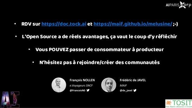 • RDV sur https://doc.tock.ai et https://maif.github.io/melusine/ ;-) • L'Open Source a de réels avantages, ça vaut le cou...