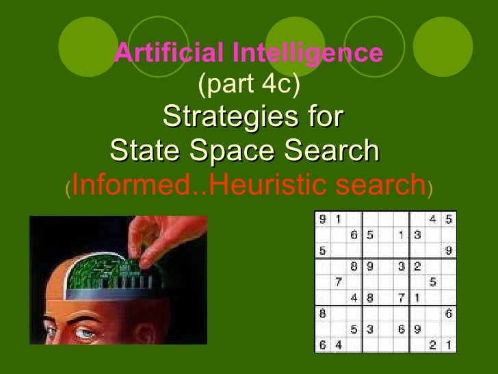 Artificial Intelligence    (part 4c)    Strategies for State Space Search   ( Informed..Heuristic search )