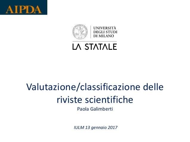 Valutazione/classificazione delle riviste scientifiche Paola Galimberti IULM 13 gennaio 2017