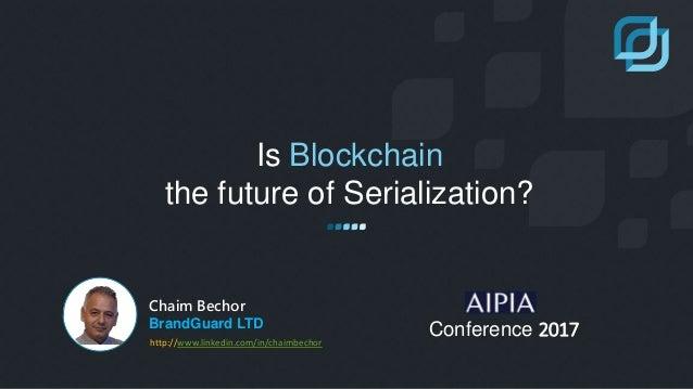 Is Blockchain the future of Serialization? Chaim Bechor BrandGuard LTD Conference 2017http://www.linkedin.com/in/chaimbech...