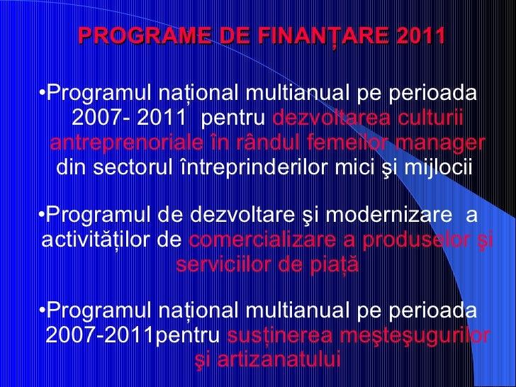 PROGRAME DE FINANŢARE  2011 <ul><li>• Programul naţional multianual pe perioada 2007- 2011  pentru   dezvoltarea culturii ...