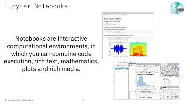 Jupyter Notebooks Notebooks are interactive computational environments, in which you can combine code execution, rich text...