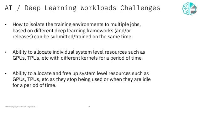 AI / Deep Learning Workloads Challenges • How to isolate the training environments to multiple jobs, based on different de...