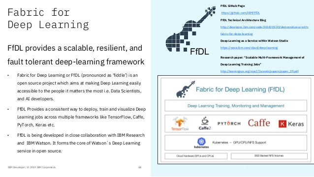 Fabric for Deep Learning FfDL provides a scalable, resilient, and fault tolerant deep-learning framework • Fabric for Deep...