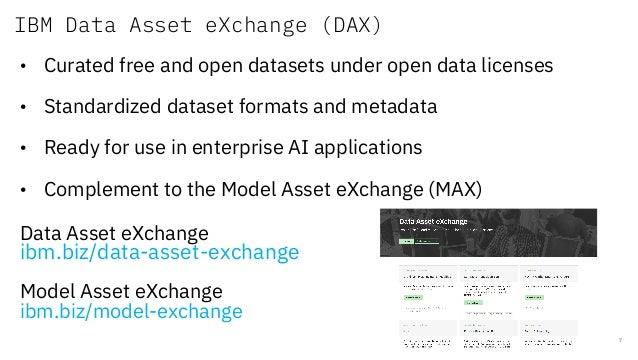 IBM Data Asset eXchange (DAX) 7 • Curated free and open datasets under open data licenses • Standardized dataset formats a...