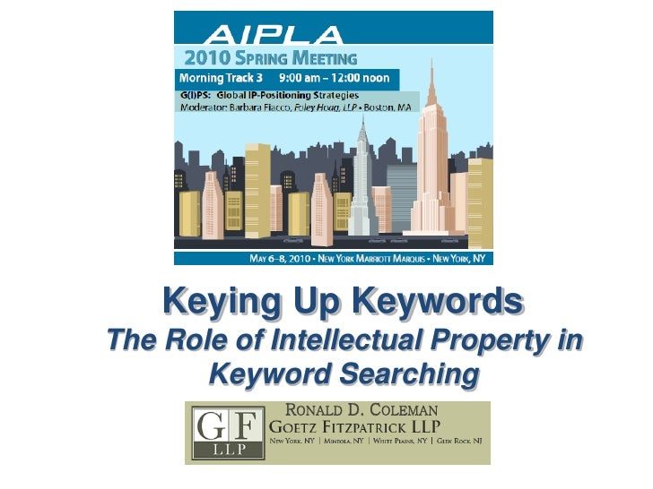 Keying Up Keywords The Role of Intellectual Property in        Keyword Searching              RONALD D. COLEMAN