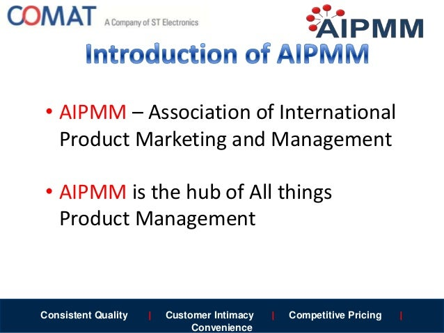 Consistent Quality   Customer Intimacy   Competitive Pricing   Convenience • AIPMM – Association of International Product ...