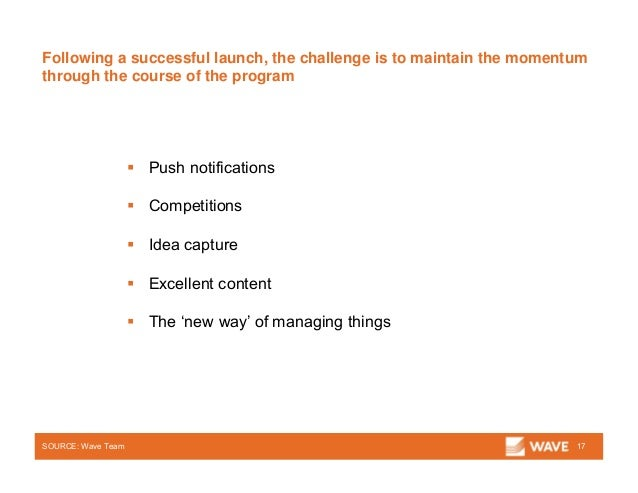 Following a successful launch, the challenge is to maintain the momentum through the course of the program SOURCE: Wave Te...