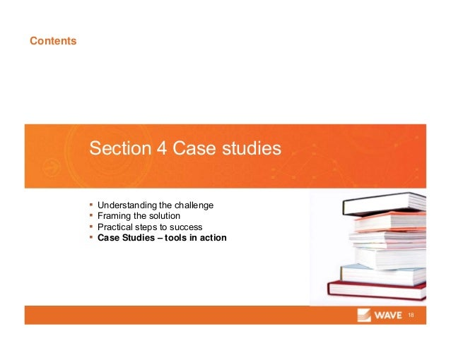 Contents 18 Section 4 Case studies ▪ Understanding the challenge ▪ Framing the solution ▪ Practical steps to success ▪ Cas...