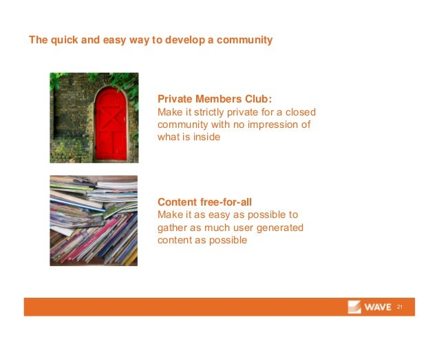 The quick and easy way to develop a community 21 Private Members Club: Make it strictly private for a closed community wit...