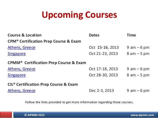 © AIPMM 2013 www.aipmm.com Upcoming Courses Course & Location Dates Time CPM® Certification Prep Course & Exam Athens, Gre...