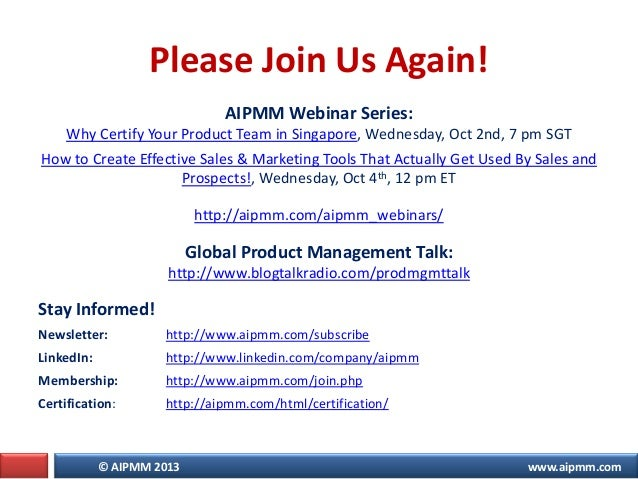 © AIPMM 2013 www.aipmm.com Please Join Us Again! AIPMM Webinar Series: Why Certify Your Product Team in Singapore, Wednesd...
