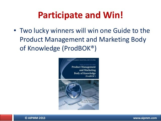 © AIPMM 2013 www.aipmm.com • Two lucky winners will win one Guide to the Product Management and Marketing Body of Knowledg...
