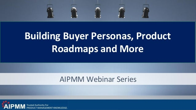 AIPMM Webinar Series Building Buyer Personas, Product Roadmaps and More