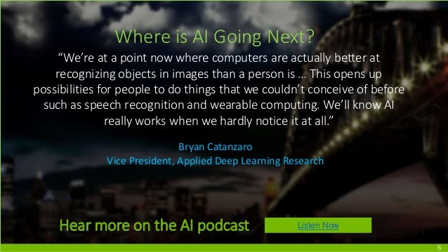 """6 Where is AI Going Next? """"We're at a point now where computers are actually better at recognizing objects in images than ..."""
