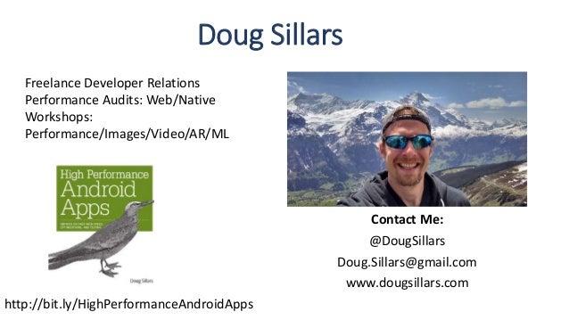 Contact Me: @DougSillars Doug.Sillars@gmail.com www.dougsillars.com Doug Sillars Freelance Developer Relations Performance...