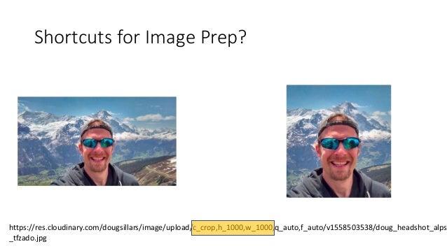 Shortcuts for Image Prep? https://res.cloudinary.com/dougsillars/image/upload/c_crop,h_1000,w_1000,q_auto,f_auto/v15585035...