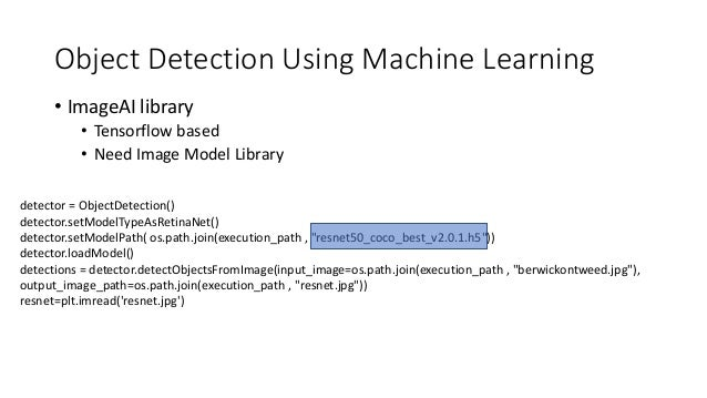 Object Detection Using Machine Learning • ImageAI library • Tensorflow based • Need Image Model Library detector = ObjectD...