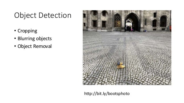 Object Detection • Cropping • Blurring objects • Object Removal http://bit.ly/bootsphoto