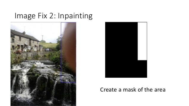 Image Fix 2: Inpainting Create a mask of the area