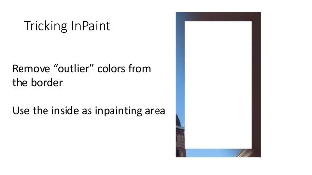 """Tricking InPaint Remove """"outlier"""" colors from the border Use the inside as inpainting area"""